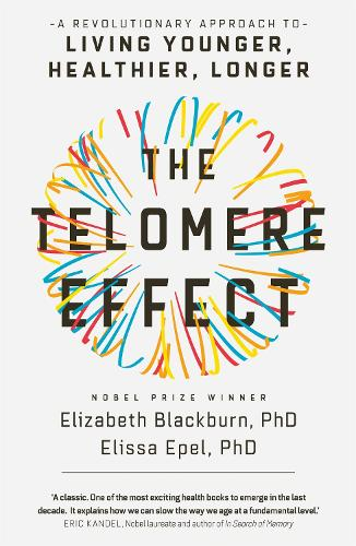 The Telomere Effect: A Revolutionary Approach to Living Younger, Healthier, Longer (Paperback)