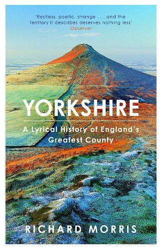Yorkshire: A lyrical history of England's greatest county (Paperback)