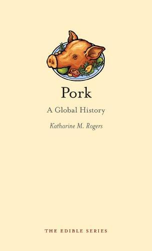Pork: A Global History - The Edible Series (Hardback)