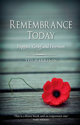 Remembrance Today: Poppies, Grief and Heroism (Hardback)