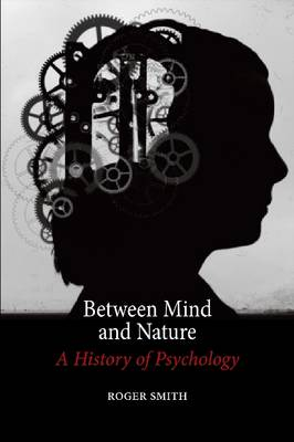 Between Mind and Nature: A History of Psychology (Hardback)