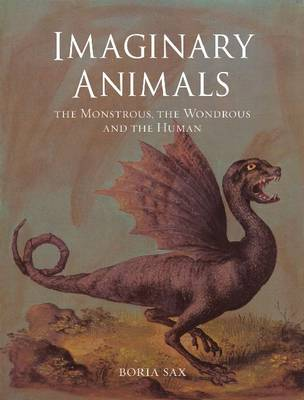Imaginary Animals: The Monstrous, the Wondrous and the Human (Hardback)