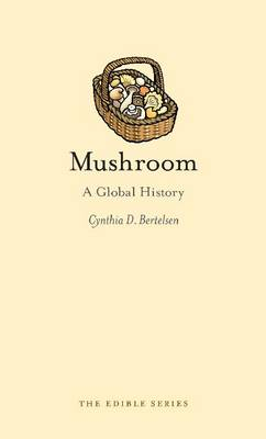 Mushroom: A Global History - Edible (Hardback)
