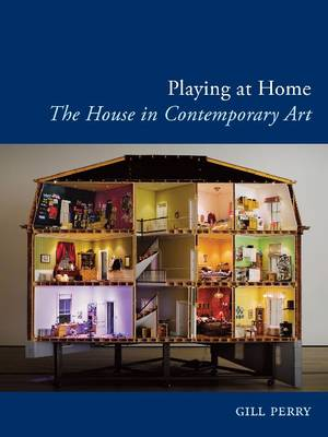 Playing at Home: The House in Contemporary Art (Paperback)