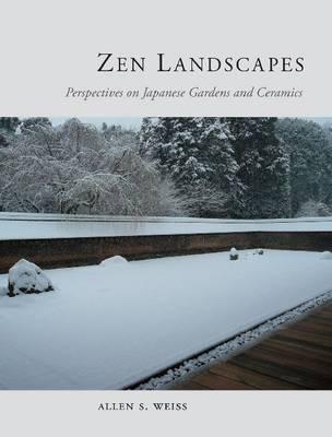 Zen Landscapes: Perspectives on Japanese Gardens and Ceramics (Hardback)
