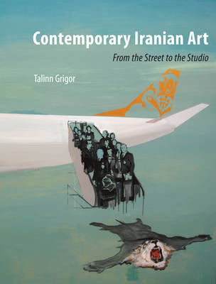 Contemporary Iranian Art: From the Street to the Studio (Paperback)