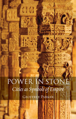 Power in Stone: Cities as Symbols of Empire (Hardback)
