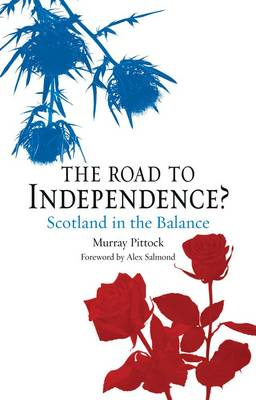 The Road to Independence?: Scotland in the Balance (Paperback)