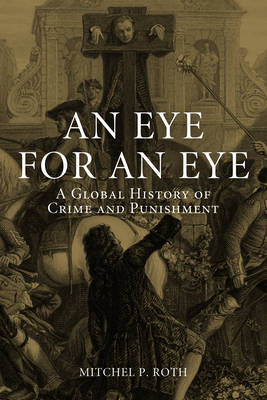An Eye for an Eye: A Global History of Crime and Punishment (Hardback)