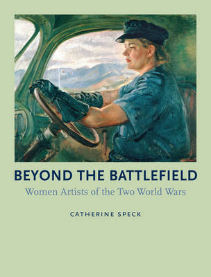 Beyond the Battlefield: Women Artists of the Two World Wars (Hardback)