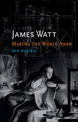 James Watt: Making the World Anew (Hardback)