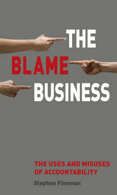 The Blame Business: The Uses and Misuses of Accountability (Paperback)