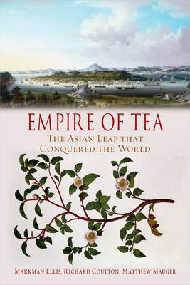 Empire of Tea: The Asian Leaf that Conquered the World (Hardback)