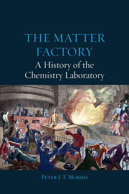 The Matter Factory: A History of the Chemistry Laboratory (Hardback)