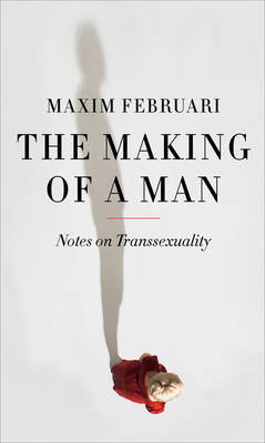 The Making of a Man: Notes on Transsexuality (Hardback)