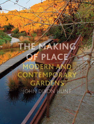 The Making of Place: Modern and Contemporary Gardens (Hardback)