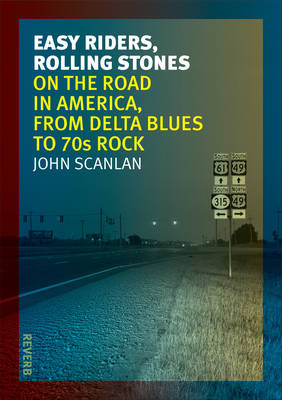 Easy Riders, Rolling Stones: On the Road in America, from Delta Blues to 70s Rock - Reaktion Books - Reverb (Paperback)