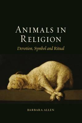 Animals in Religion: Devotion, Symbol and Ritual (Hardback)