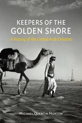 Keepers of the Golden Shore: A History of the United Arab Emirates (Hardback)