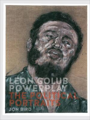 Leon Golub Powerplay: The Political Portraits (Hardback)