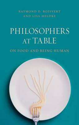 Philosophers at Table: On Food and Being Human (Paperback)
