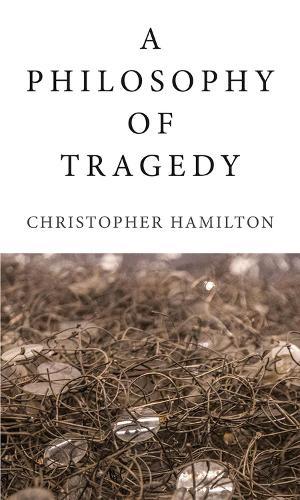A Philosophy of Tragedy (Hardback)