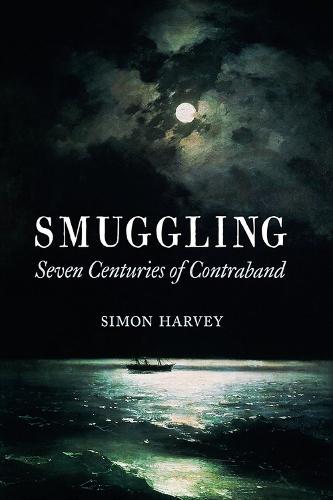 Smuggling: Seven Centuries of Contraband (Hardback)