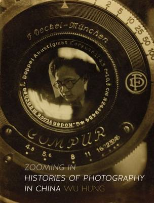 Zooming In: Histories of Photography in China (Hardback)