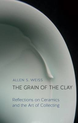 The Grain of the Clay: Reflections on Ceramics and the Art of Collecting (Hardback)
