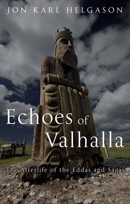 Echoes of Valhalla: The Afterlife of the Eddas and Sagas (Hardback)