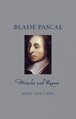 Blaise Pascal: Miracles and Reason - Renaissance Lives (Hardback)