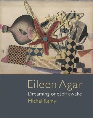 Eileen Agar: Dreaming Oneself Awake (Hardback)