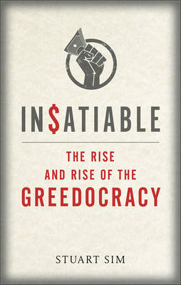 Insatiable: The Rise and Rise of the Greedocracy (Hardback)