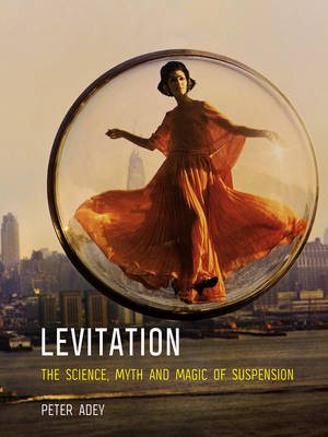 Levitation: The Science, Myth and Magic of Suspension (Paperback)