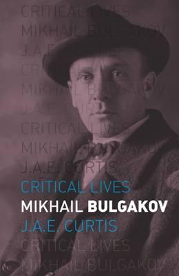 Mikhail Bulgakov - Critical Lives (Paperback)