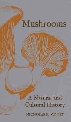 Mushrooms: A Natural and Cultural History (Hardback)