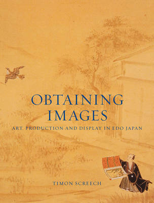 Obtaining Images: Art, Production and Display in Edo Japan (Paperback)