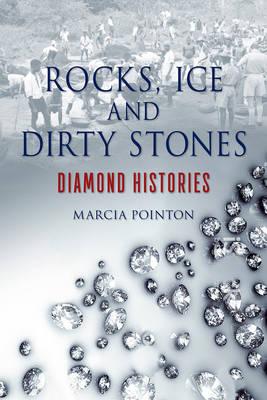 Rocks, Ice and Dirty Stones: Diamond Histories (Hardback)