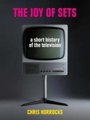 The Joy of Sets: A Short History of the Television (Hardback)