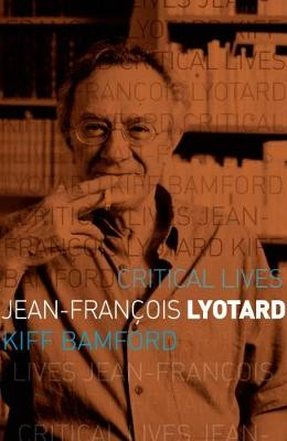Jean-Francois Lyotard - Critical Lives (Paperback)