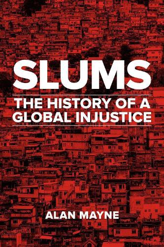 Slums: The History of a Global Injustice (Hardback)