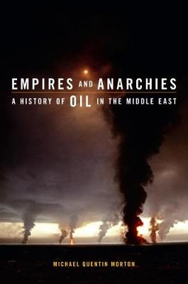 Empires and Anarchies: A History of Oil in the Middle East (Hardback)