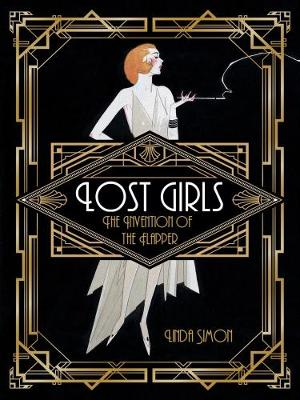 Lost Girls: The Invention of the Flapper (Hardback)