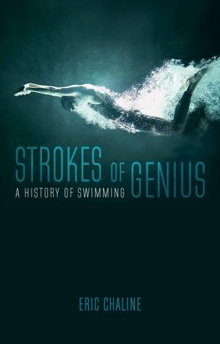 Strokes of Genius: A History of Swimming (Hardback)
