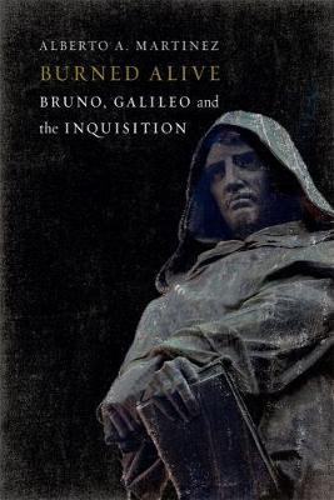 Burned Alive: Giordano Bruno, Galileo and the Inquisition (Hardback)