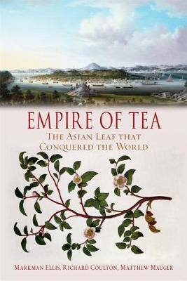 Empire of Tea: The Asian Leaf that Conquered the World (Paperback)