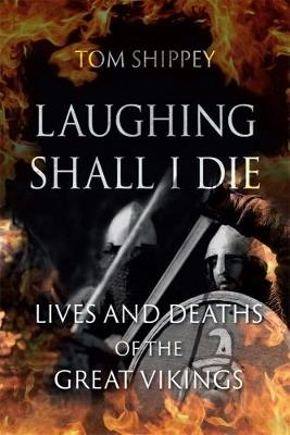 Laughing Shall I Die: Lives and Deaths of the Great Vikings (Hardback)