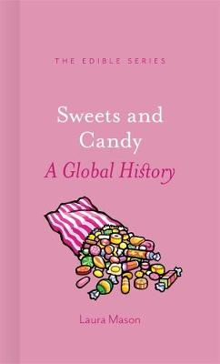 Sweets and Candy: A Global History - Edible (Hardback)