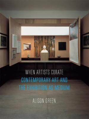 When Artists Curate: Contemporary Art and the Exhibition as Medium - Art Since the 80s (Paperback)