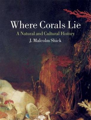 Where Corals Lie: A Natural and Cultural History (Hardback)